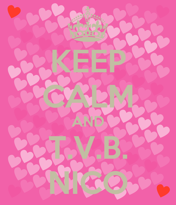 KEEP CALM AND T.V.B. NICO