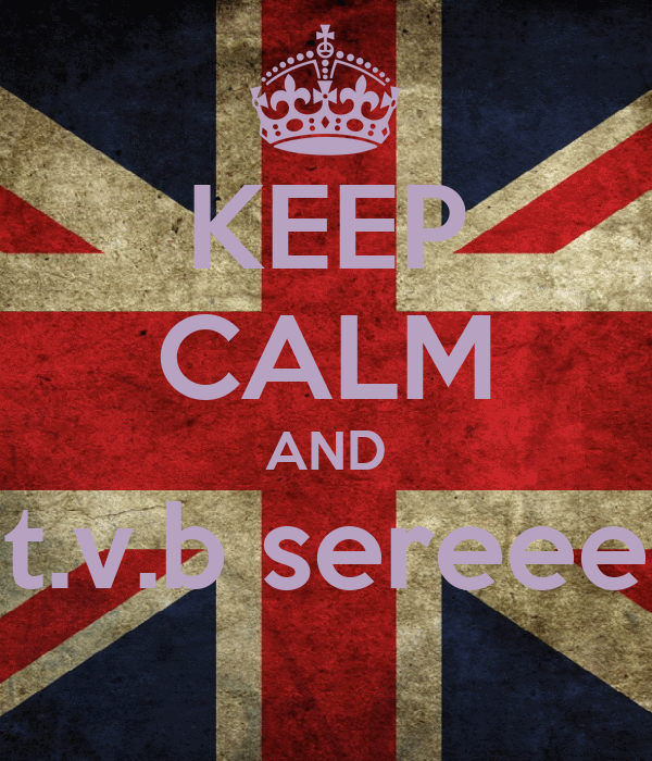 KEEP CALM AND t.v.b sereee