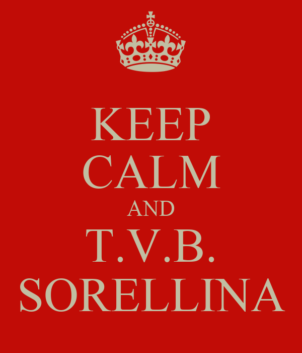 KEEP CALM AND T.V.B. SORELLINA