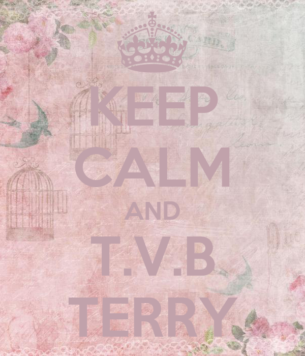 KEEP CALM AND T.V.B TERRY
