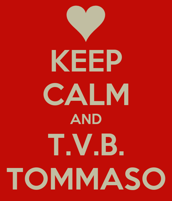 KEEP CALM AND T.V.B. TOMMASO