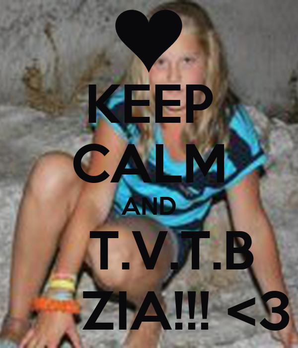 KEEP CALM AND    T.V.T.B      ZIA!!! <3