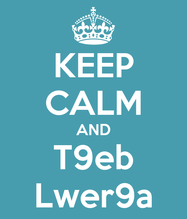 KEEP CALM AND T9eb Lwer9a