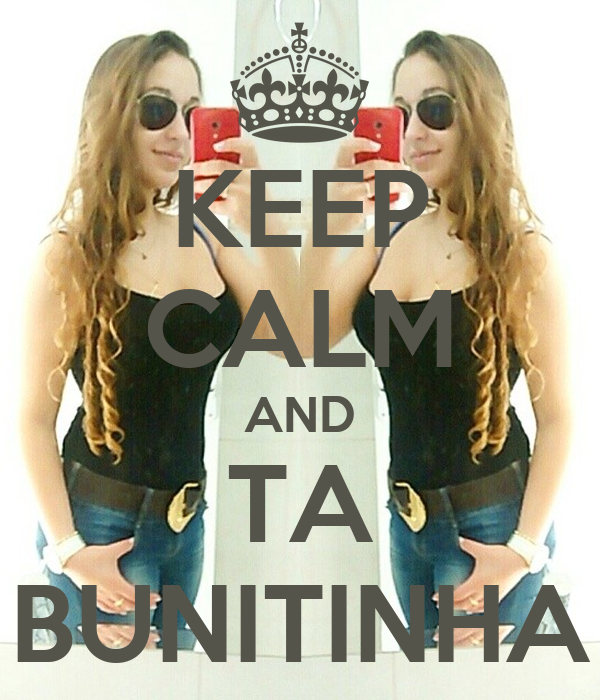 KEEP CALM AND TA BUNITINHA