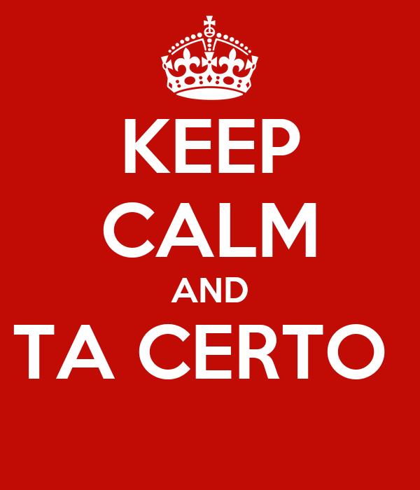 KEEP CALM AND TA CERTO