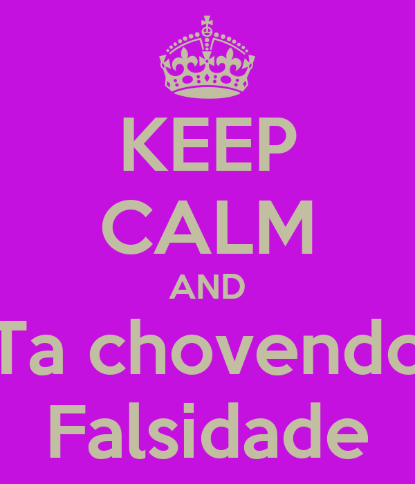 KEEP CALM AND Ta chovendo Falsidade