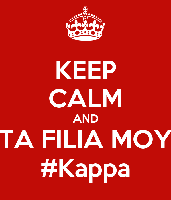 KEEP CALM AND TA FILIA MOY #Kappa