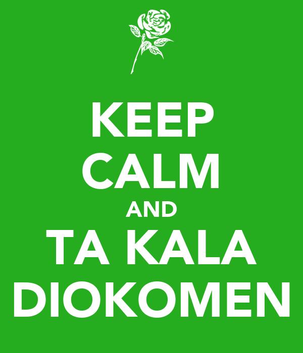 KEEP CALM AND TA KALA DIOKOMEN