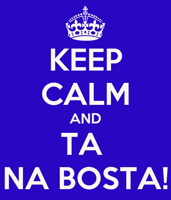 KEEP CALM AND TA  NA BOSTA!