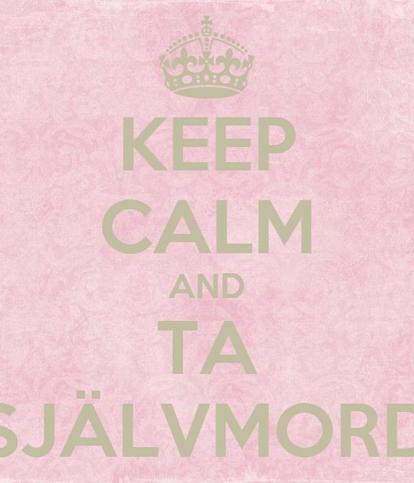 KEEP CALM AND TA SJÄLVMORD
