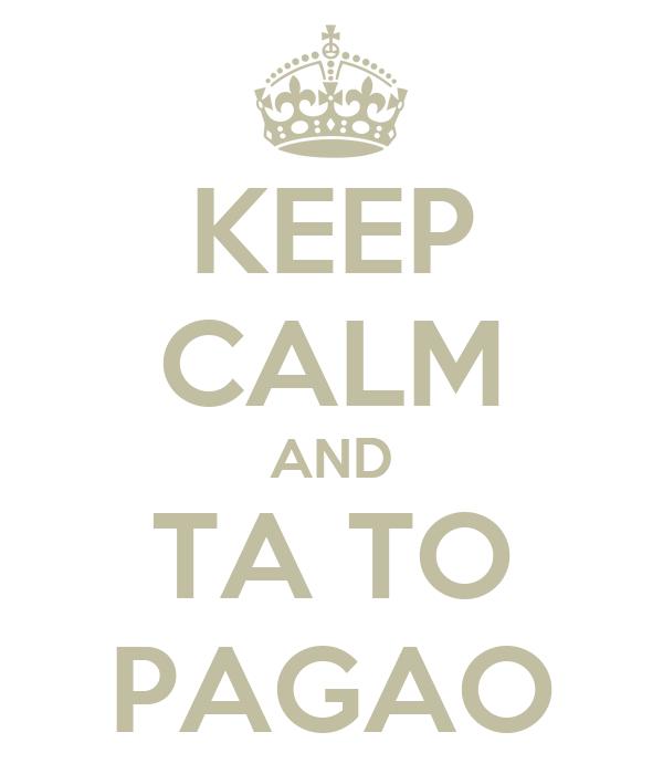 KEEP CALM AND TA TO PAGAO