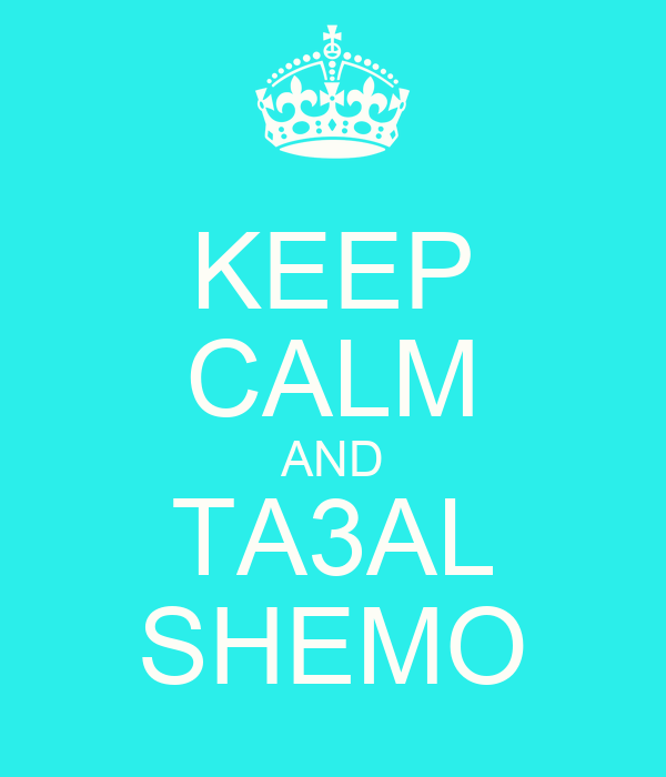 KEEP CALM AND TA3AL SHEMO