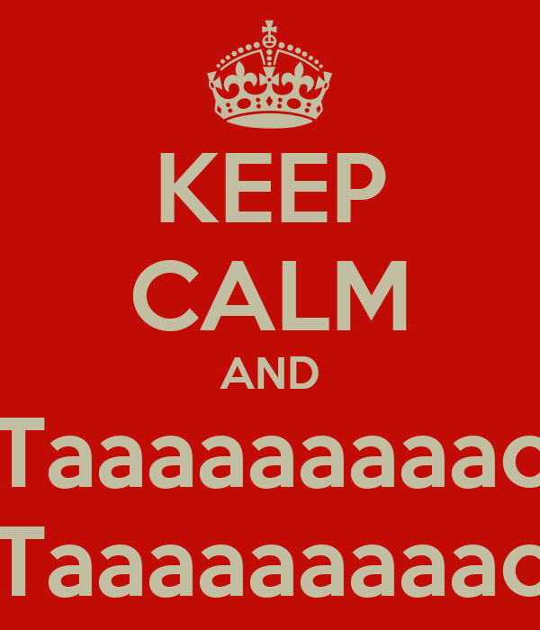 KEEP CALM AND Taaaaaaaaac Taaaaaaaaac