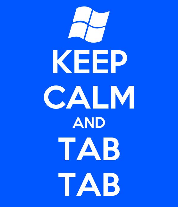 KEEP CALM AND TAB TAB