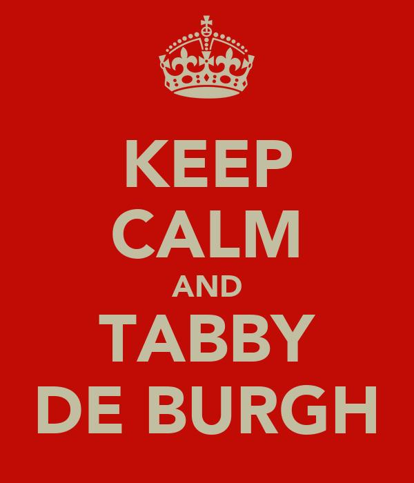KEEP CALM AND TABBY DE BURGH