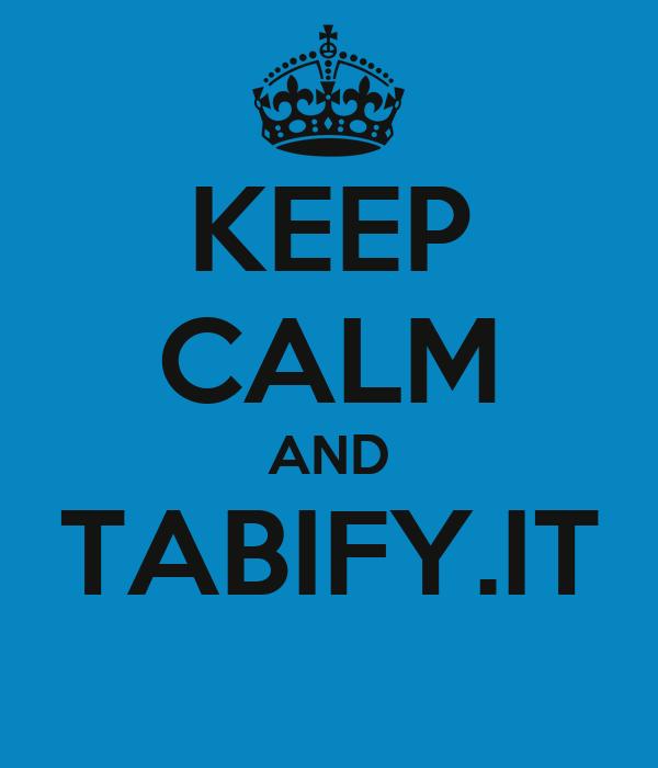 KEEP CALM AND TABIFY.IT