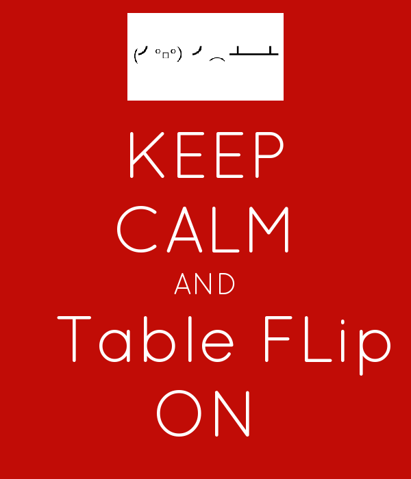 KEEP CALM AND   Table FLip ON