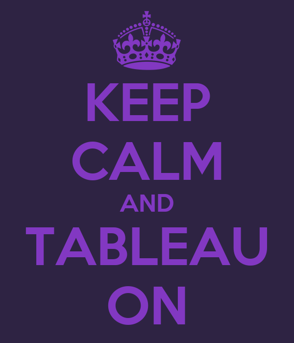 KEEP CALM AND TABLEAU ON