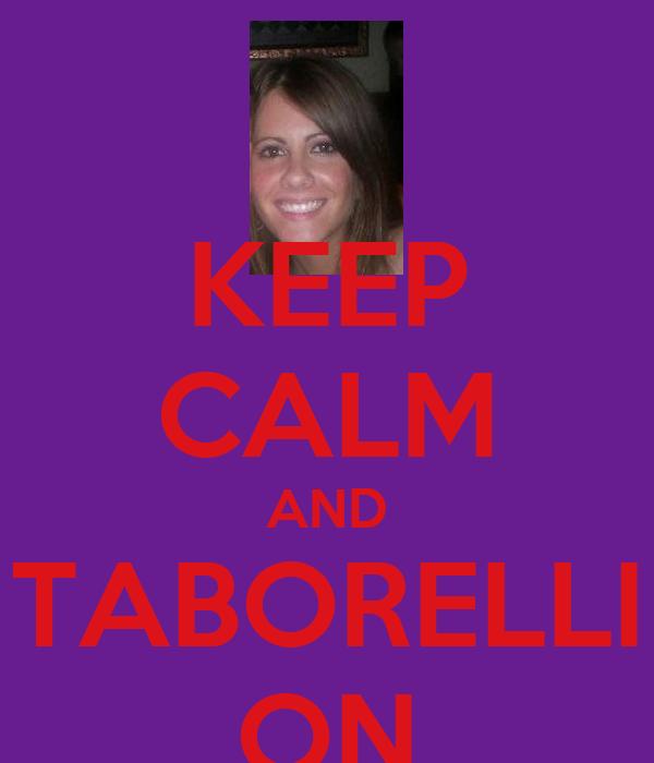 KEEP CALM AND TABORELLI ON