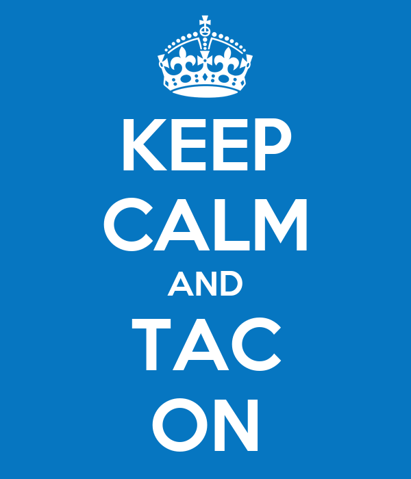 KEEP CALM AND TAC ON