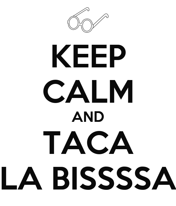 KEEP CALM AND TACA LA BISSSSA