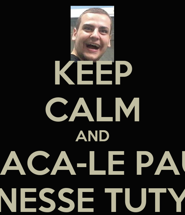 KEEP CALM AND TACA-LE PAU NESSE TUTY