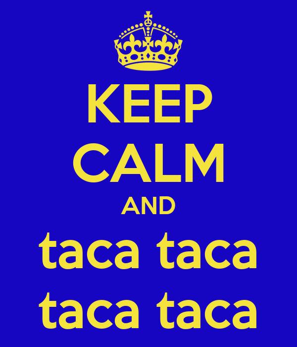 KEEP CALM AND taca taca taca taca