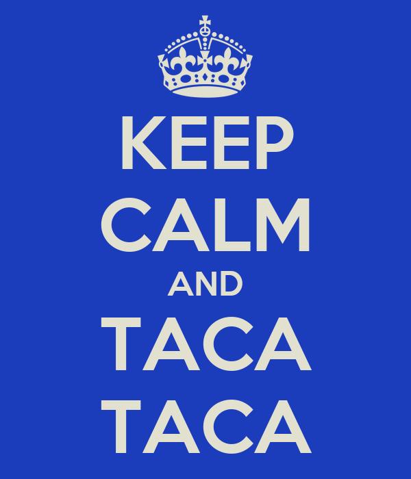 KEEP CALM AND TACA TACA