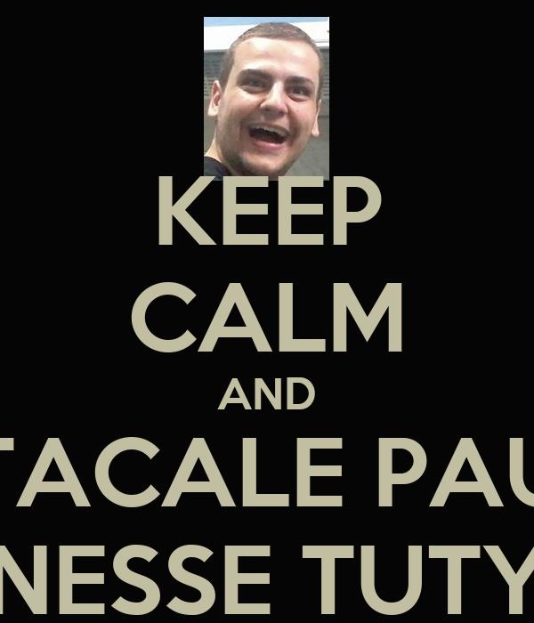 KEEP CALM AND TACALE PAU NESSE TUTY