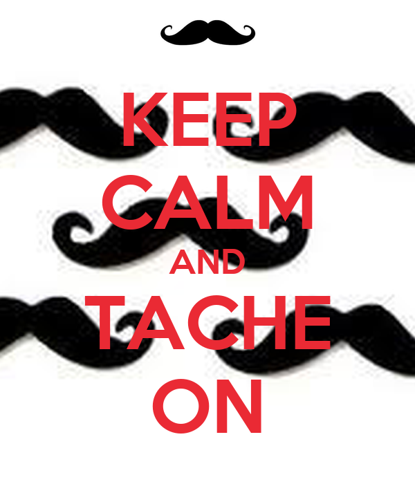 KEEP CALM AND TACHE ON