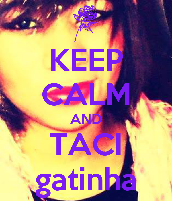KEEP CALM AND TACI gatinha