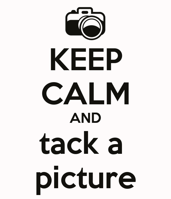 KEEP CALM AND tack a  picture