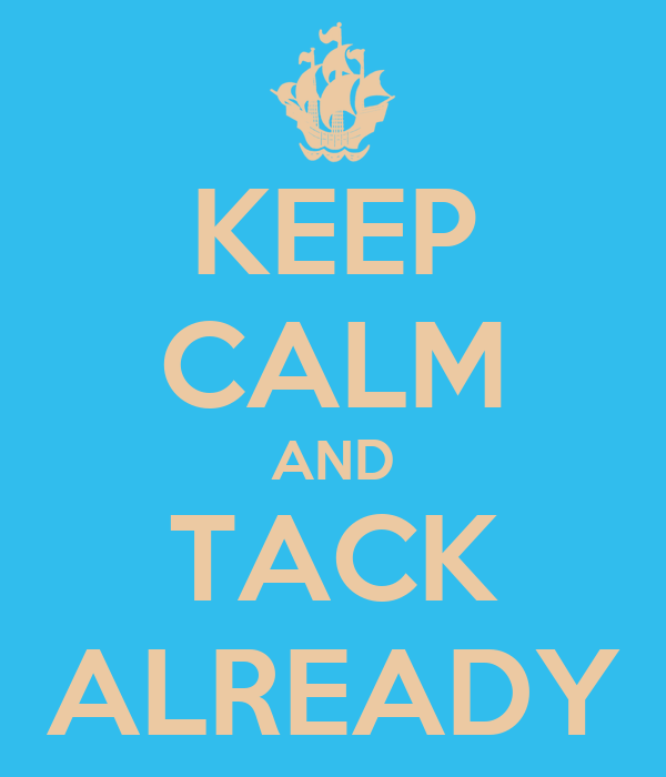 KEEP CALM AND TACK ALREADY