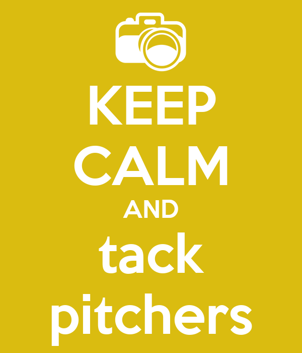 KEEP CALM AND tack pitchers