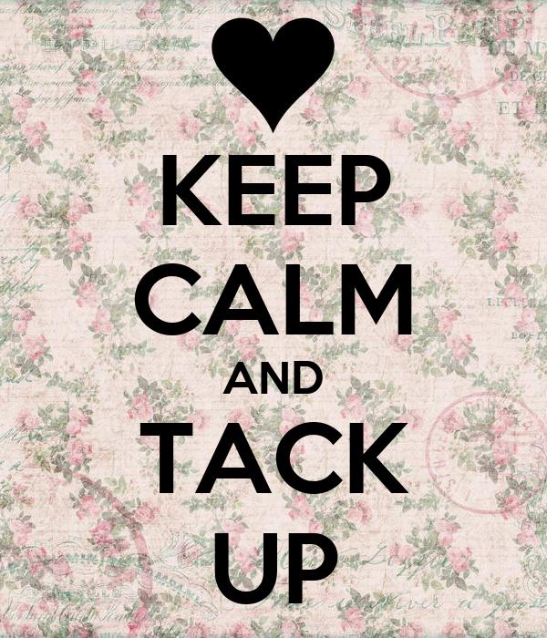 KEEP CALM AND TACK UP