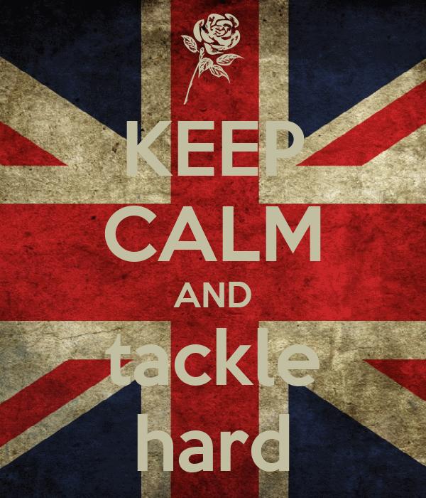 KEEP CALM AND tackle hard