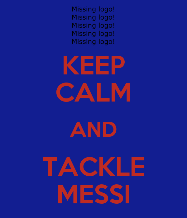 KEEP CALM AND TACKLE MESSI