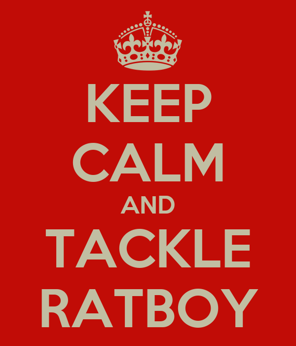 KEEP CALM AND TACKLE RATBOY