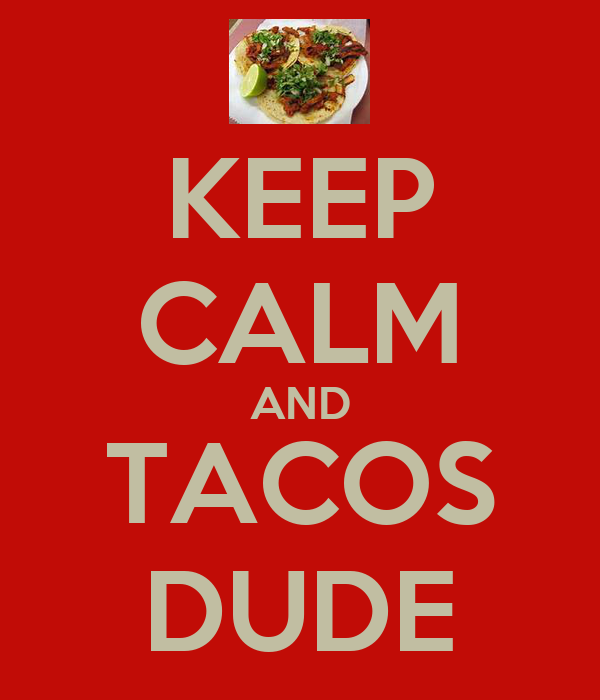 KEEP CALM AND TACOS DUDE