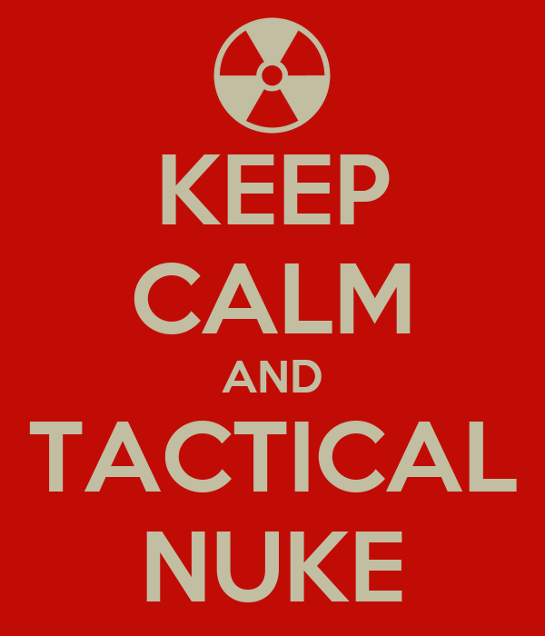 KEEP CALM AND TACTICAL NUKE