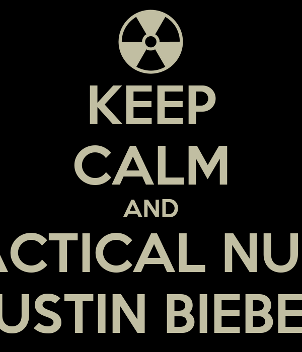 KEEP CALM AND TACTICAL NUKE JUSTIN BIEBER