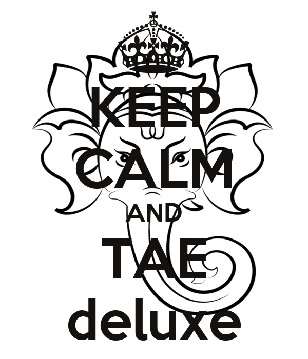 KEEP CALM AND TAE deluxe