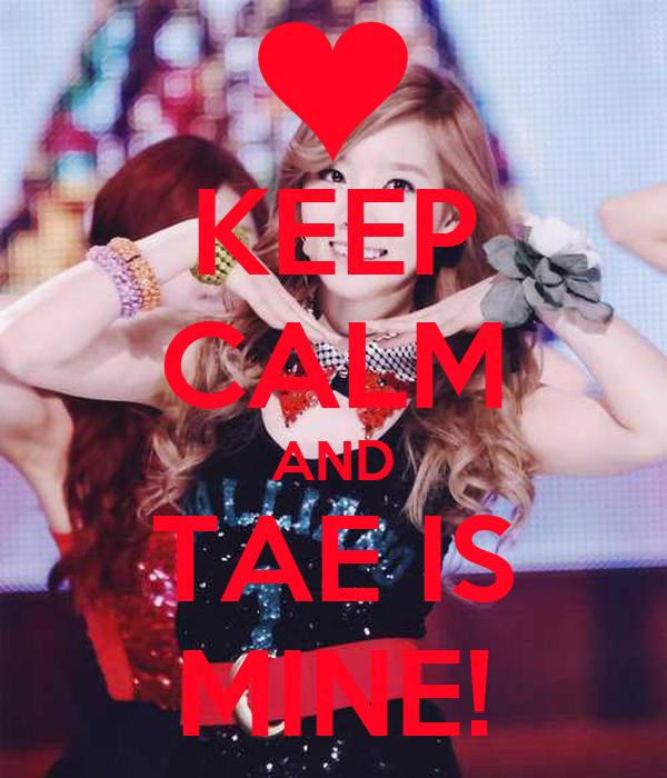 KEEP CALM AND TAE IS MINE!