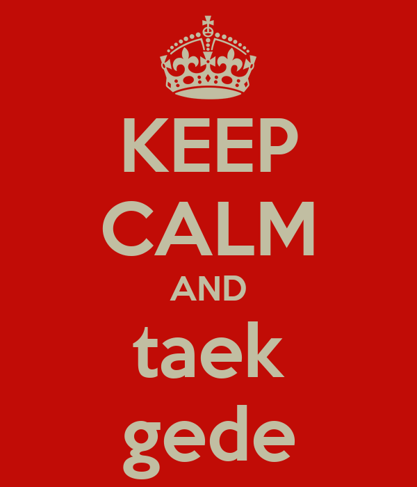 KEEP CALM AND taek gede