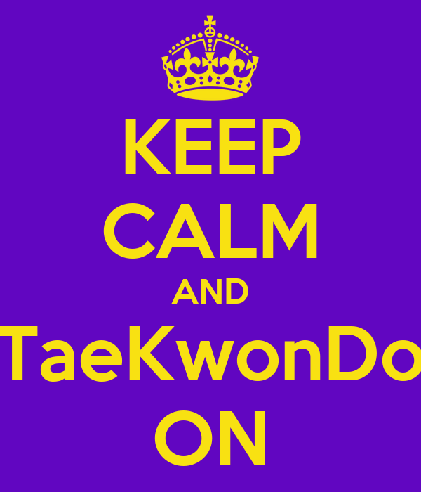 KEEP CALM AND TaeKwonDo ON