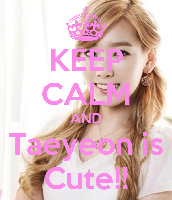 KEEP CALM AND Taeyeon is Cute!!