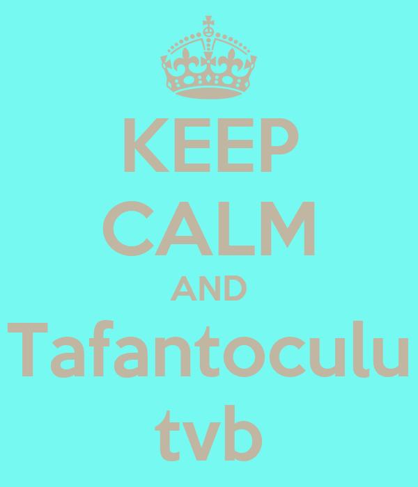 KEEP CALM AND Tafantoculu tvb