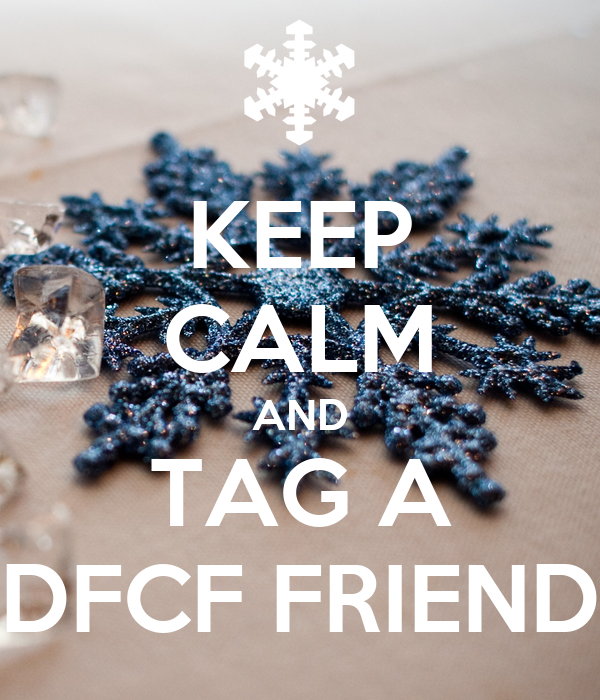KEEP CALM AND TAG A DFCF FRIEND