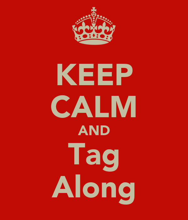 KEEP CALM AND Tag Along