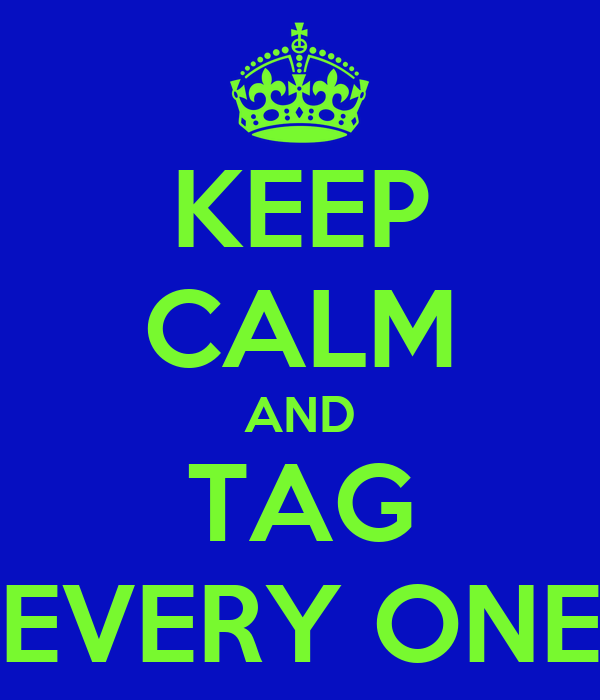 KEEP CALM AND TAG EVERY ONE